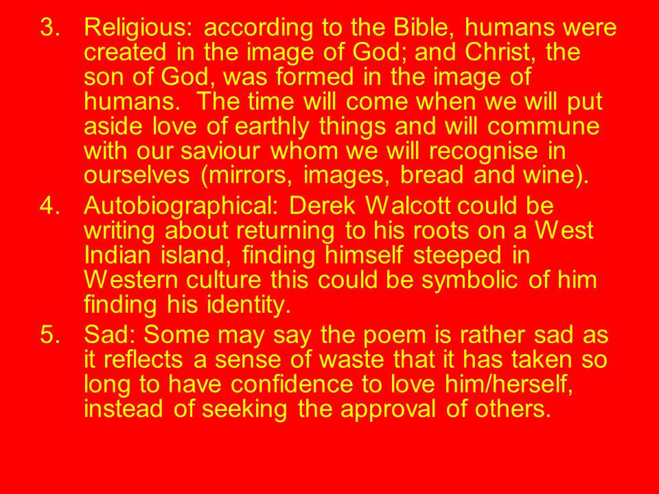 Religious: according to the Bible, humans were created in the image of God; and Christ, the son of God, was formed in the image of humans. The time will come when we will put aside love of earthly things and will commune with our saviour whom we will recognise in ourselves (mirrors, images, bread and wine).