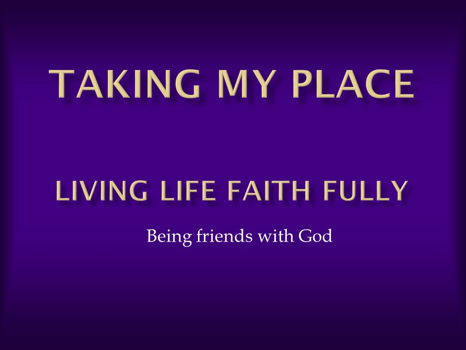 Taking my place Living life faith fully