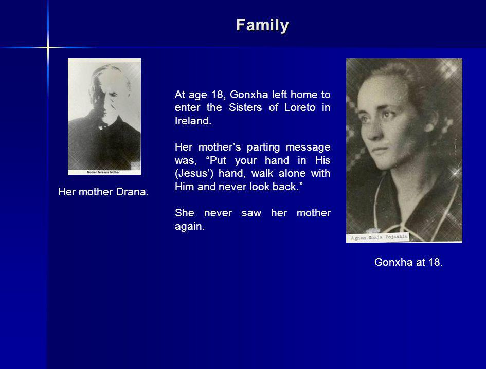 Family At age 18, Gonxha left home to enter the Sisters of Loreto in Ireland.