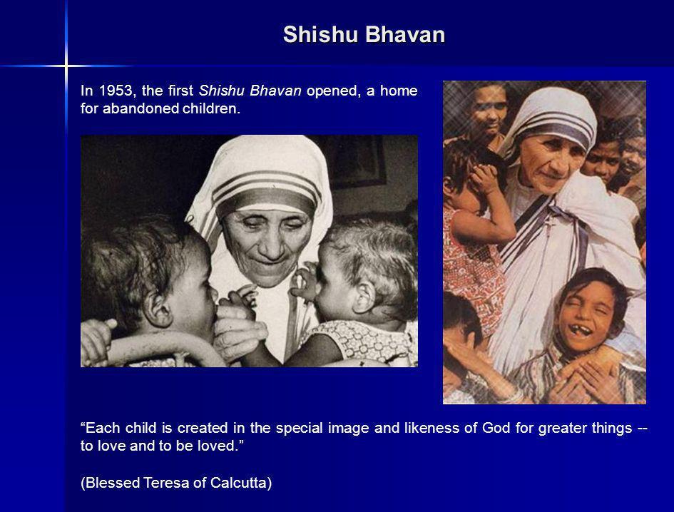 Shishu Bhavan In 1953, the first Shishu Bhavan opened, a home for abandoned children.