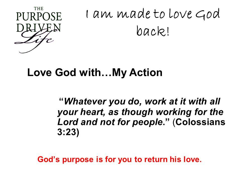 I am made to love God back!