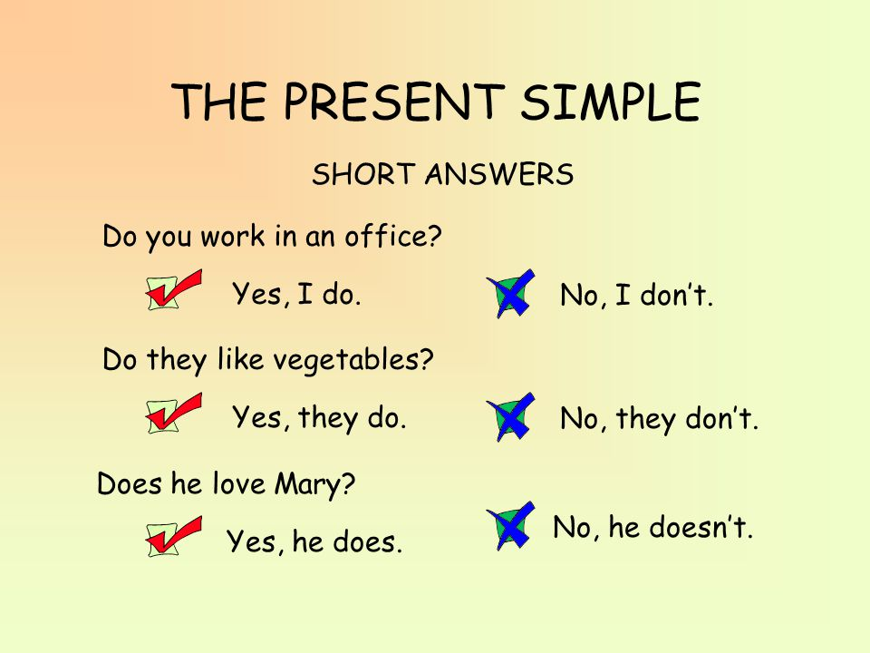 THE PRESENT SIMPLE SHORT ANSWERS Do you work in an office Yes, I do.