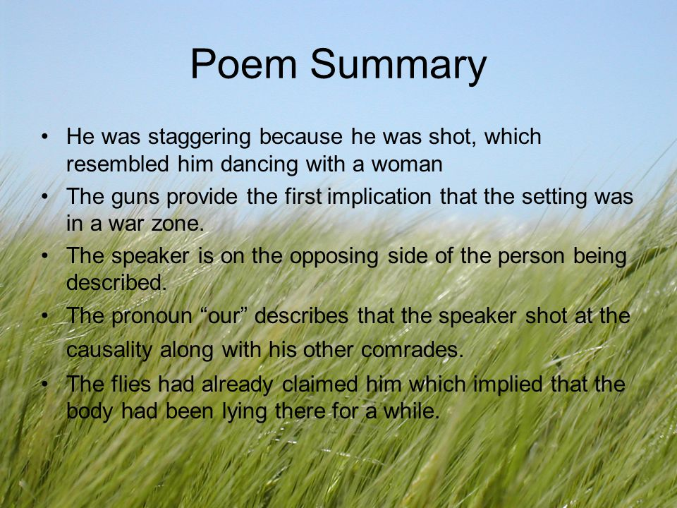 Poem Summary He was staggering because he was shot, which resembled him dancing with a woman.