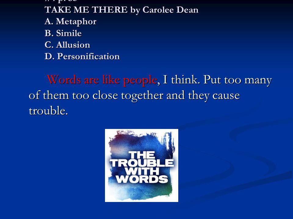 #4 p. 35 TAKE ME THERE by Carolee Dean A. Metaphor B. Simile C