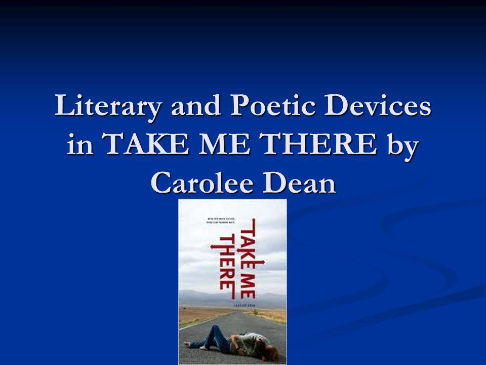 Literary and Poetic Devices in TAKE ME THERE by Carolee Dean