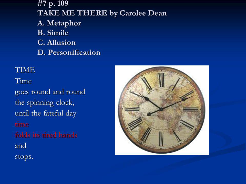 #7 p. 109 TAKE ME THERE by Carolee Dean A. Metaphor B. Simile C