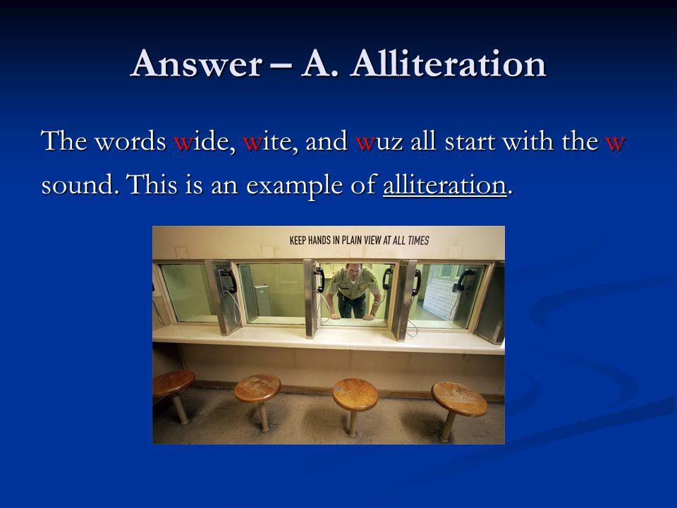 Answer – A. Alliteration