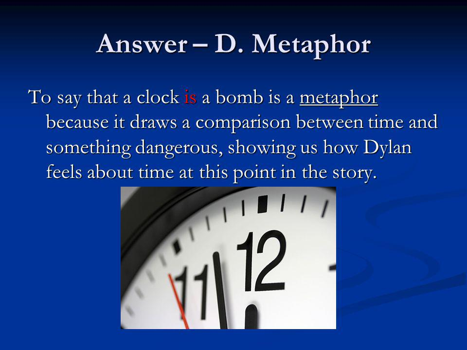 Answer – D. Metaphor