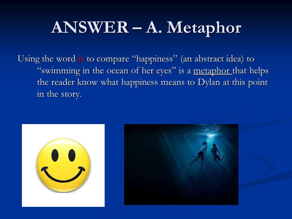ANSWER – A. Metaphor
