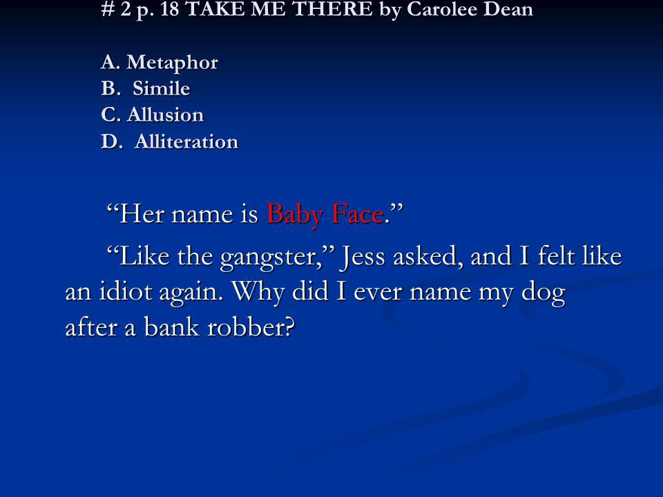 # 2 p. 18 TAKE ME THERE by Carolee Dean A. Metaphor B. Simile C