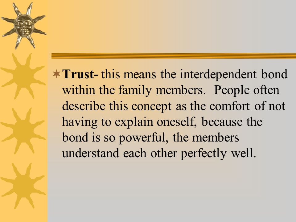 Trust- this means the interdependent bond within the family members