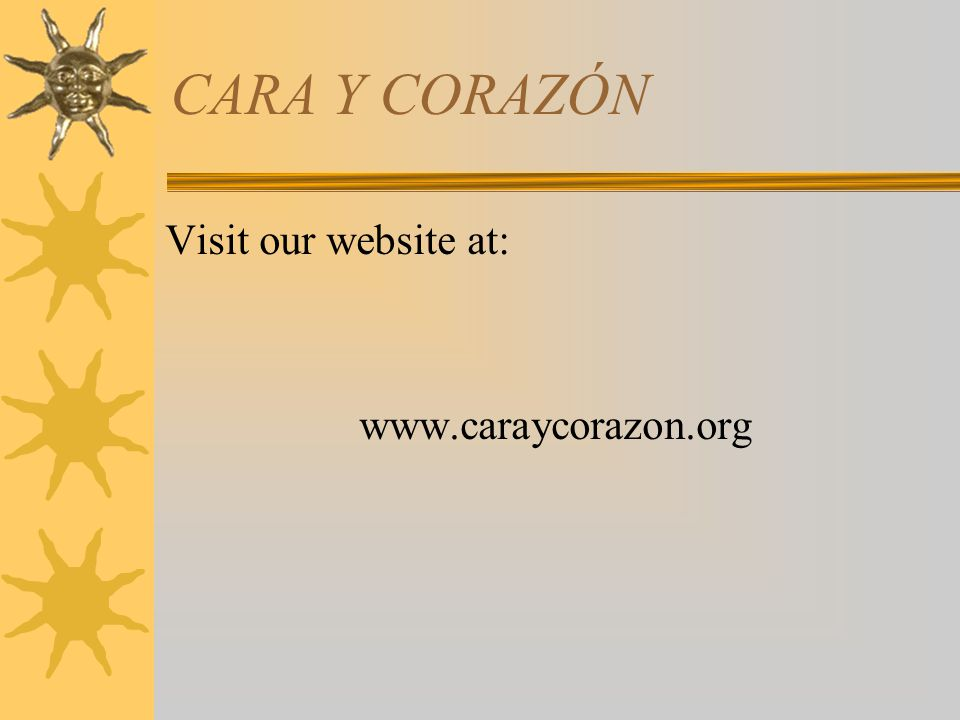 CARA Y CORAZÓN Visit our website at: www.caraycorazon.org