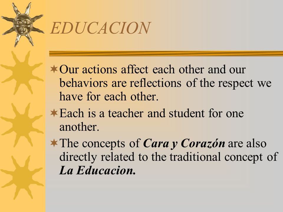 EDUCACION Our actions affect each other and our behaviors are reflections of the respect we have for each other.