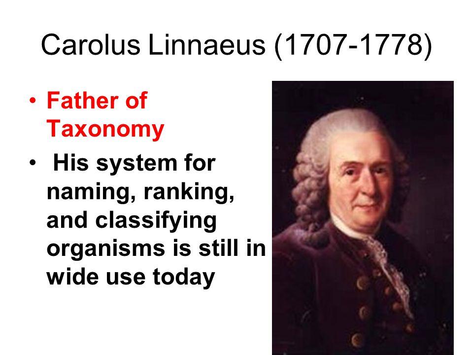 Carolus Linnaeus (1707-1778) Father of Taxonomy