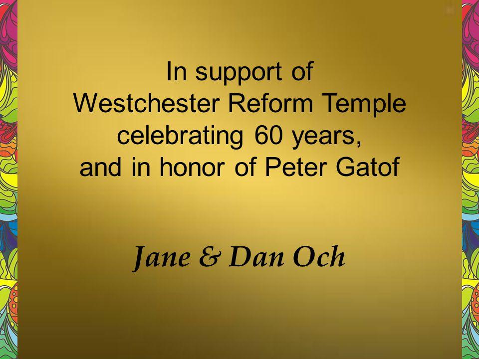 Jane & Dan Och In support of Westchester Reform Temple