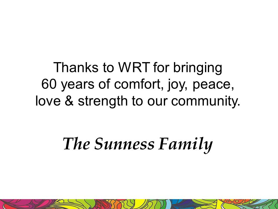 The Sunness Family Thanks to WRT for bringing