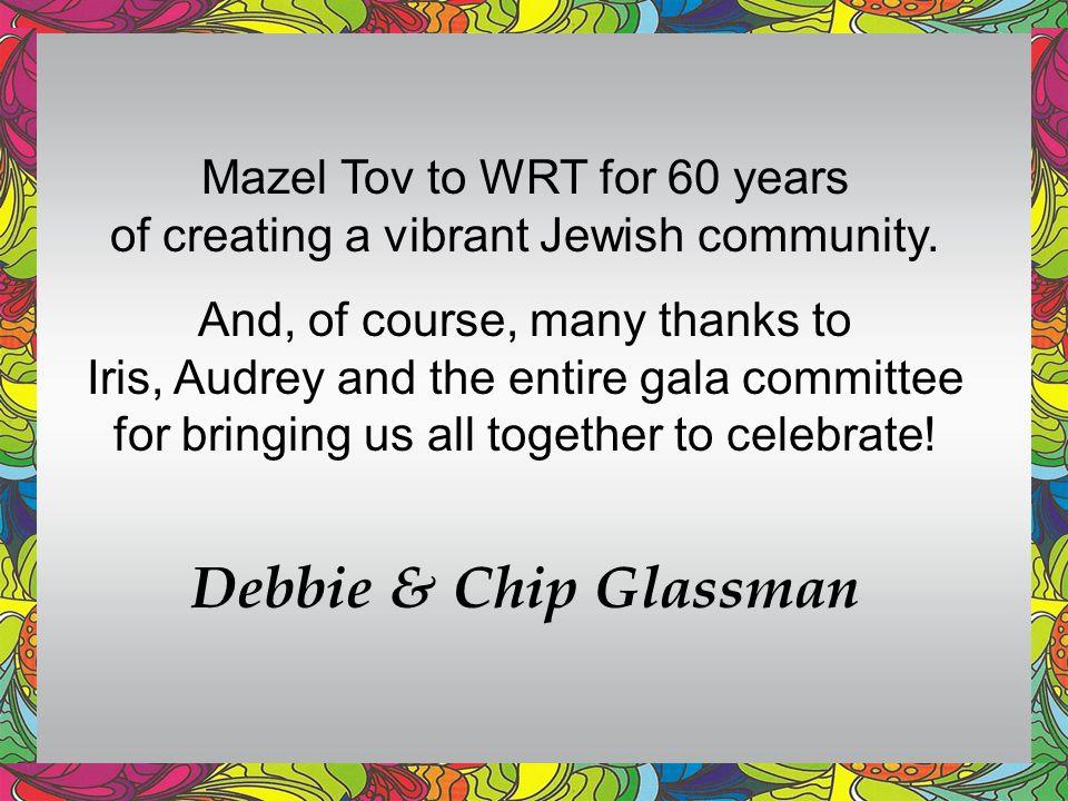Debbie & Chip Glassman Mazel Tov to WRT for 60 years