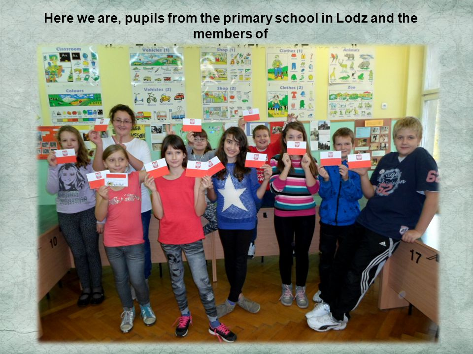 Here we are, pupils from the primary school in Lodz and the members of the eTwinning project 'Flags of Europe.
