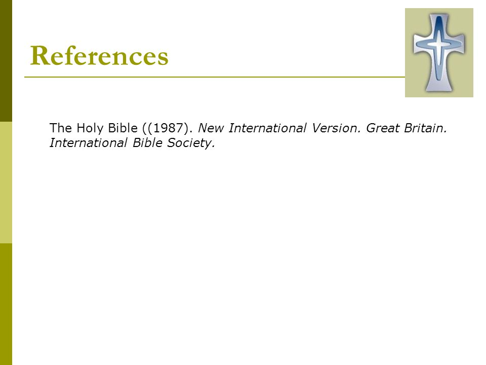 References The Holy Bible ((1987). New International Version.