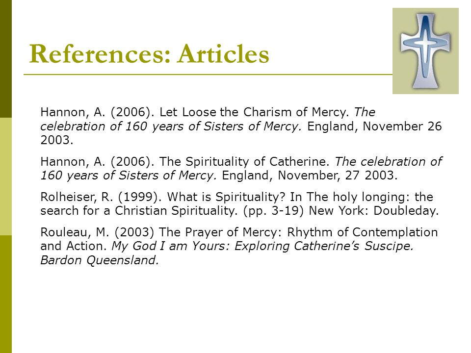 References: Articles Hannon, A. (2006). Let Loose the Charism of Mercy. The celebration of 160 years of Sisters of Mercy. England, November 26 2003.