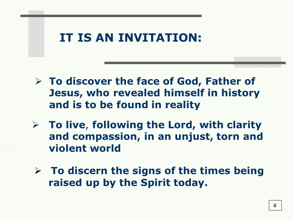 IT IS AN INVITATION: To discover the face of God, Father of Jesus, who revealed himself in history and is to be found in reality.