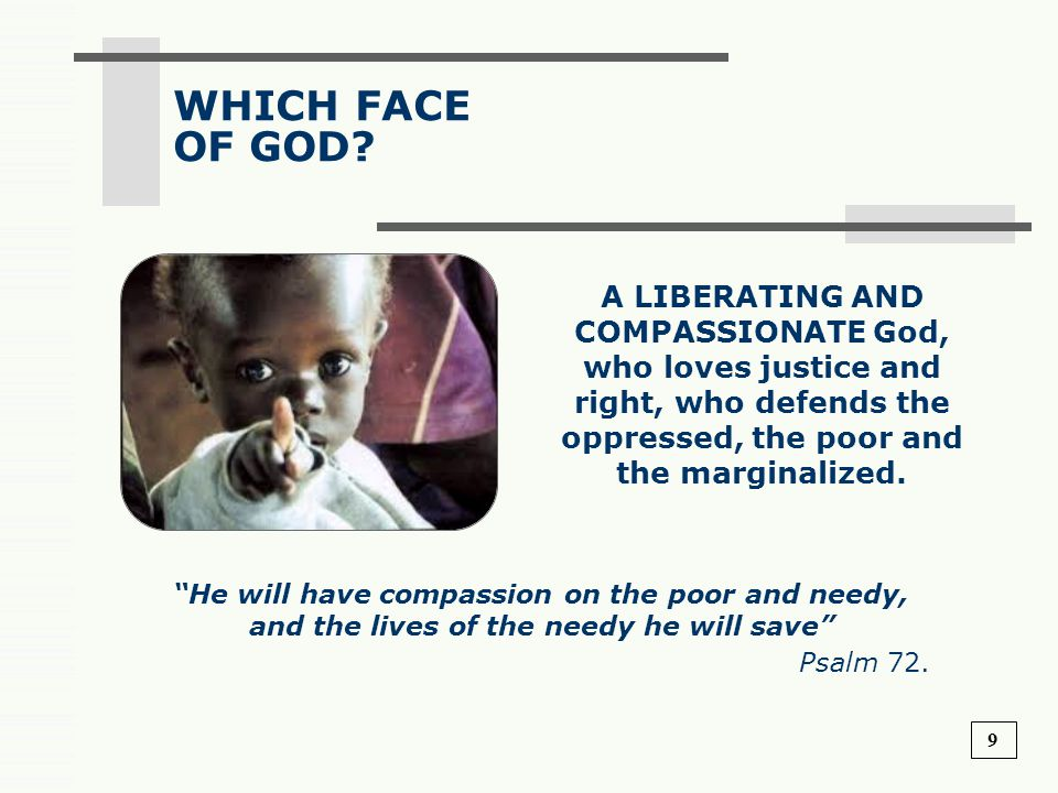 WHICH FACE OF GOD A LIBERATING AND COMPASSIONATE God, who loves justice and right, who defends the oppressed, the poor and the marginalized.