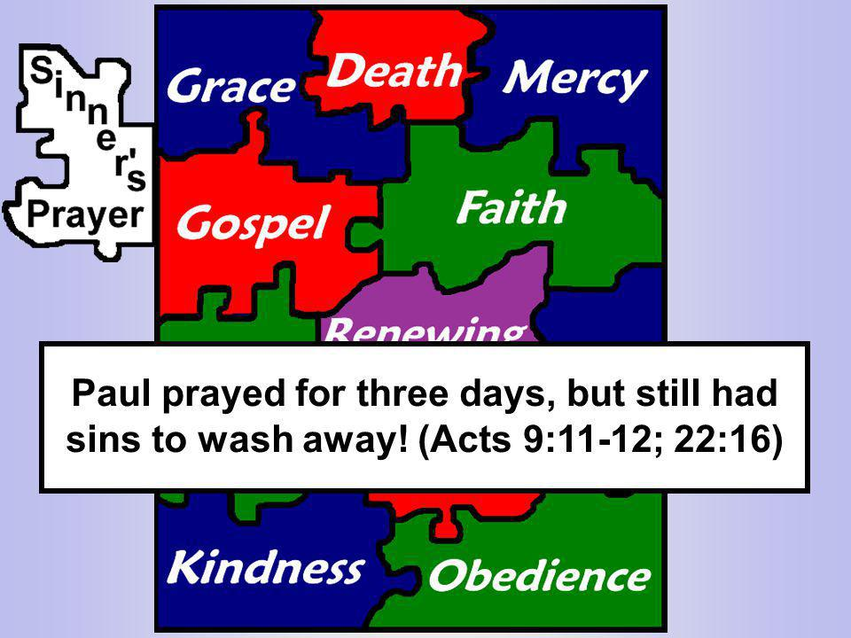 Paul prayed for three days, but still had sins to wash away