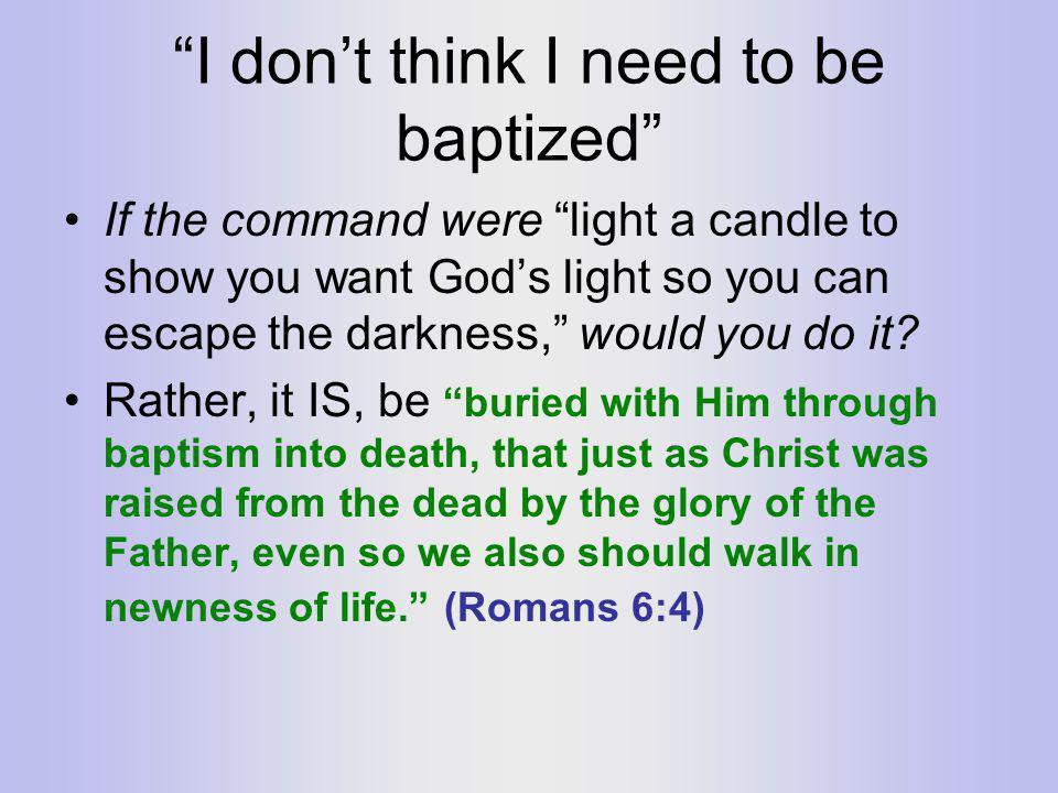 I don't think I need to be baptized