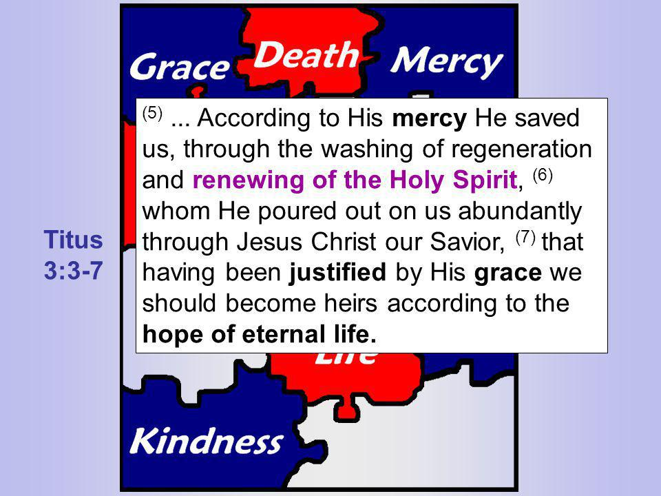 (5) ... According to His mercy He saved us, through the washing of regeneration and renewing of the Holy Spirit, (6) whom He poured out on us abundantly through Jesus Christ our Savior, (7) that having been justified by His grace we should become heirs according to the hope of eternal life.
