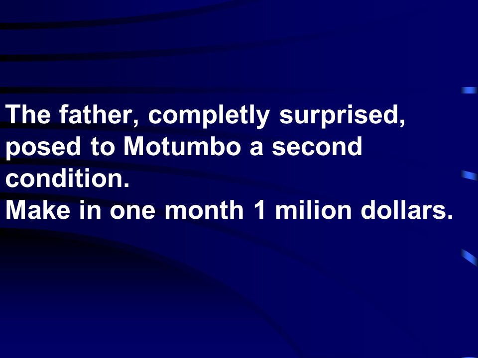 The father, completly surprised, posed to Motumbo a second condition
