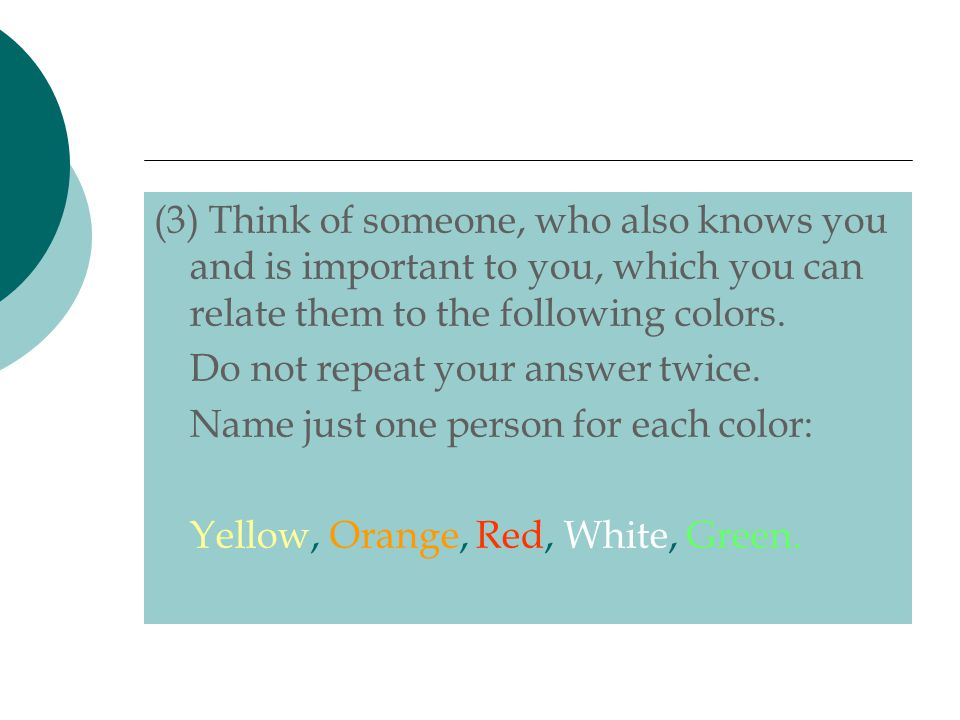 (3) Think of someone, who also knows you and is important to you, which you can relate them to the following colors.