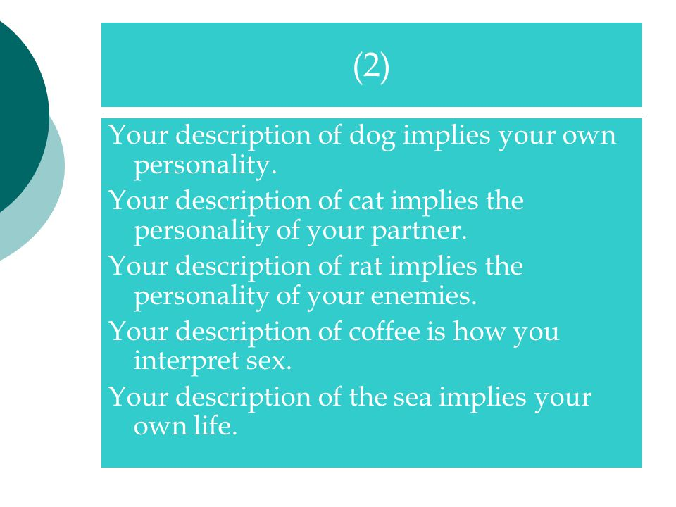 (2) Your description of dog implies your own personality.