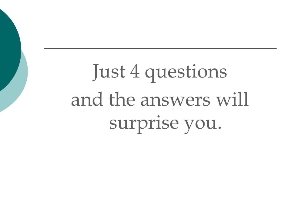 and the answers will surprise you.