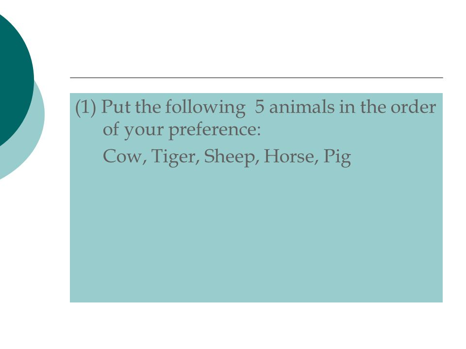 (1) Put the following 5 animals in the order of your preference: