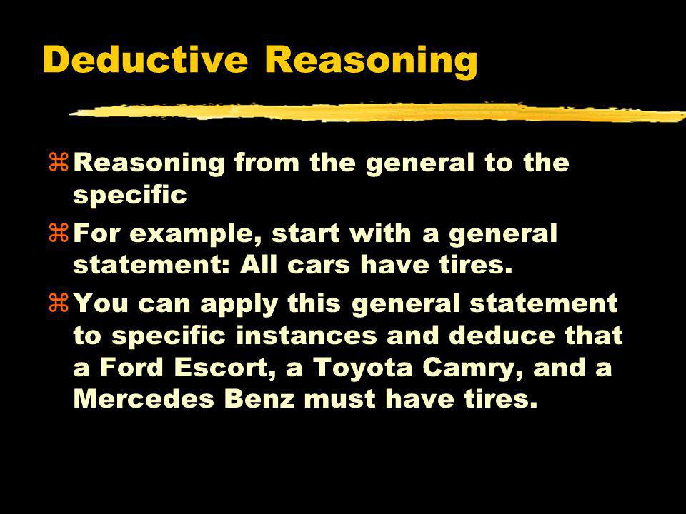 Deductive Reasoning Reasoning from the general to the specific