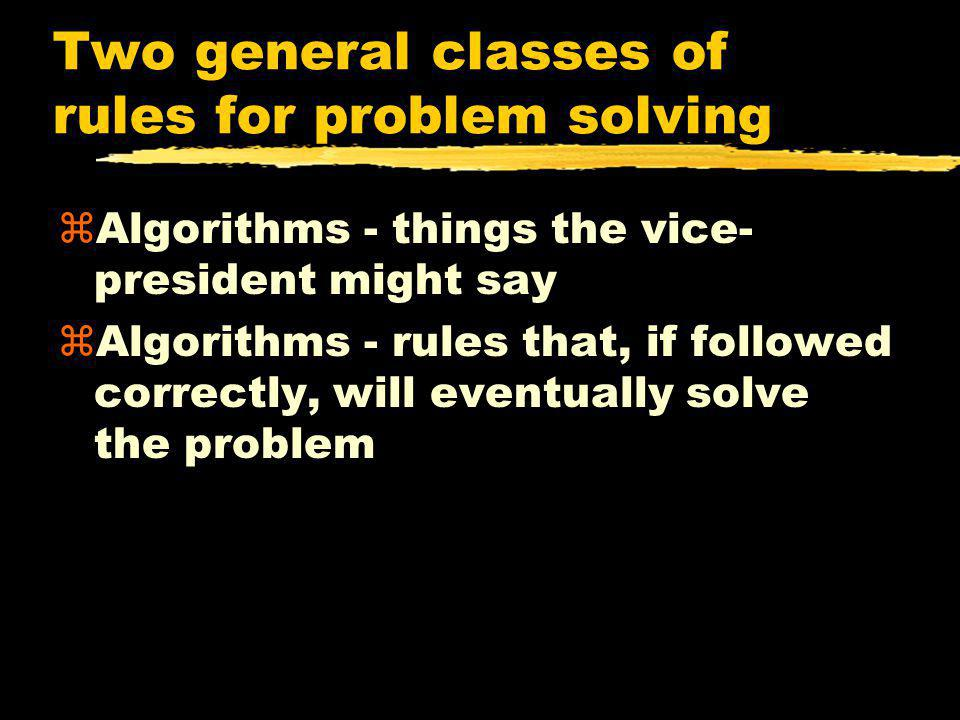 Two general classes of rules for problem solving