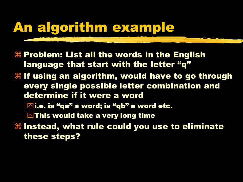 An algorithm example Problem: List all the words in the English language that start with the letter q
