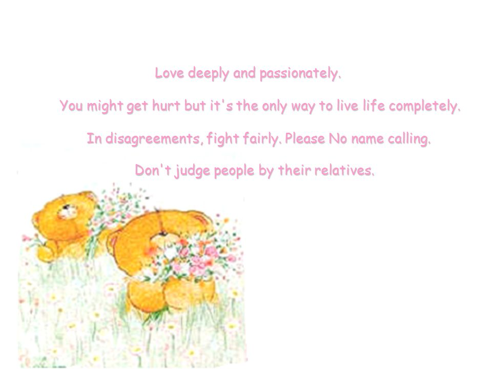 Love deeply and passionately.