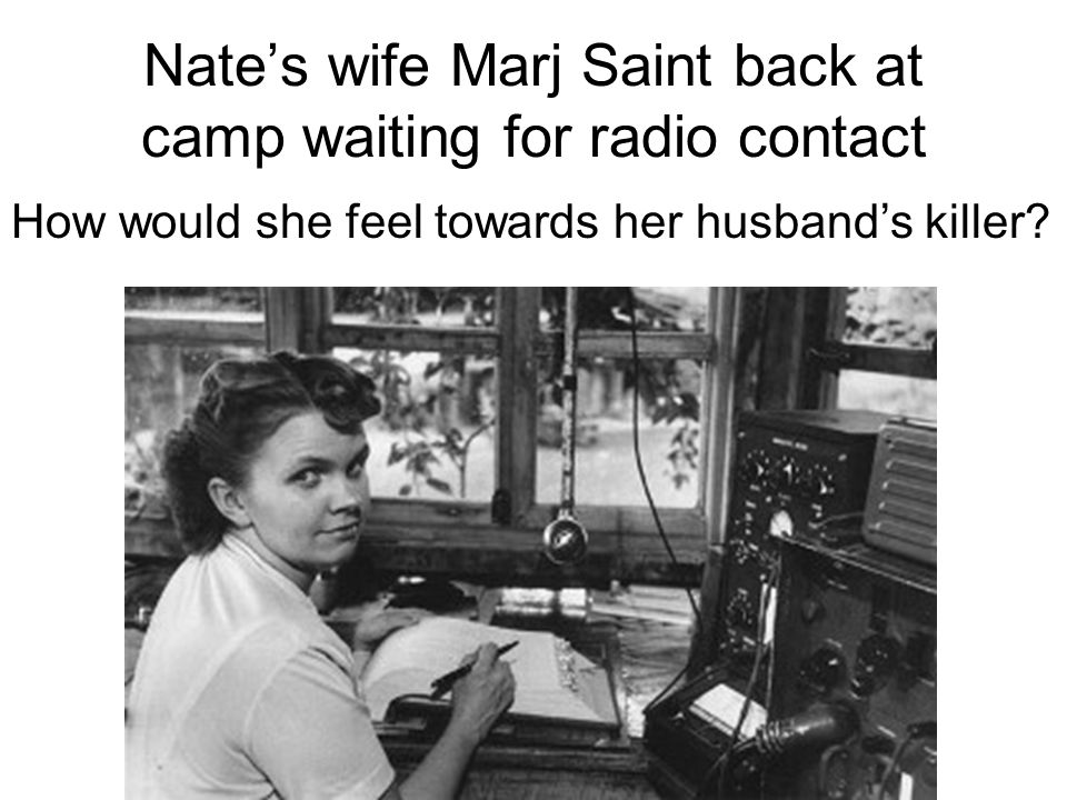 Nate's wife Marj Saint back at camp waiting for radio contact