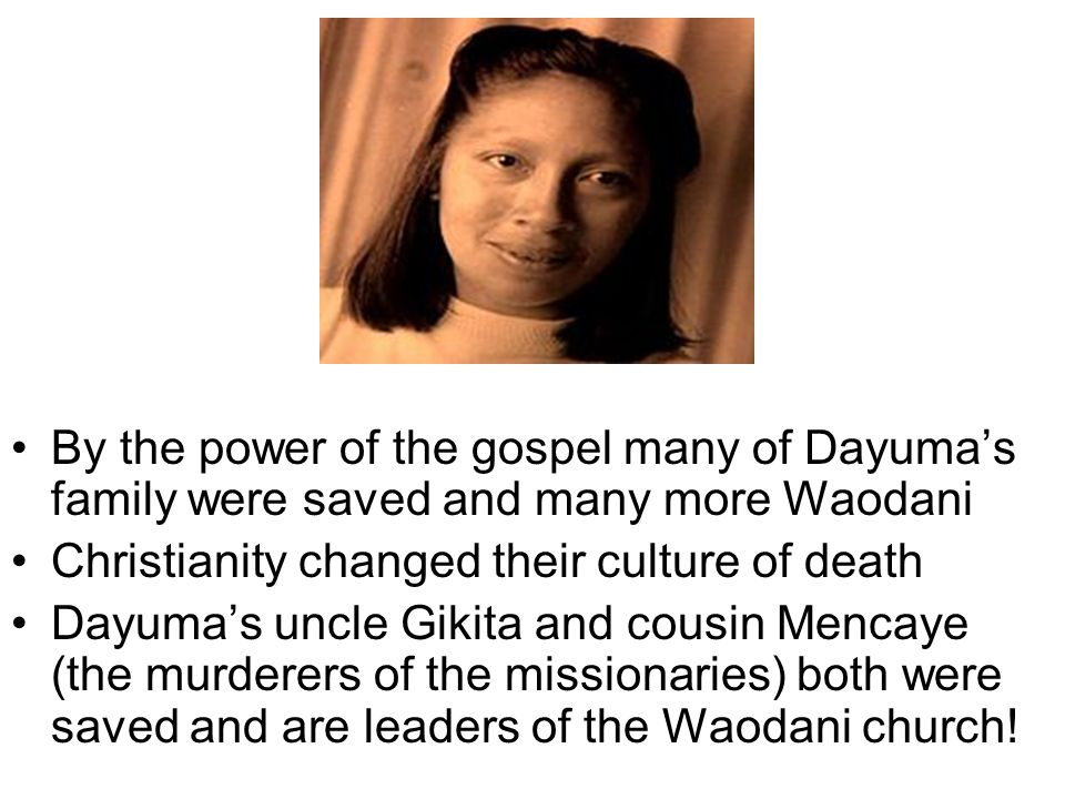 By the power of the gospel many of Dayuma's family were saved and many more Waodani