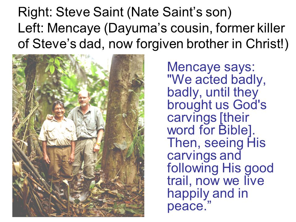 Right: Steve Saint (Nate Saint's son) Left: Mencaye (Dayuma's cousin, former killer of Steve's dad, now forgiven brother in Christ!)