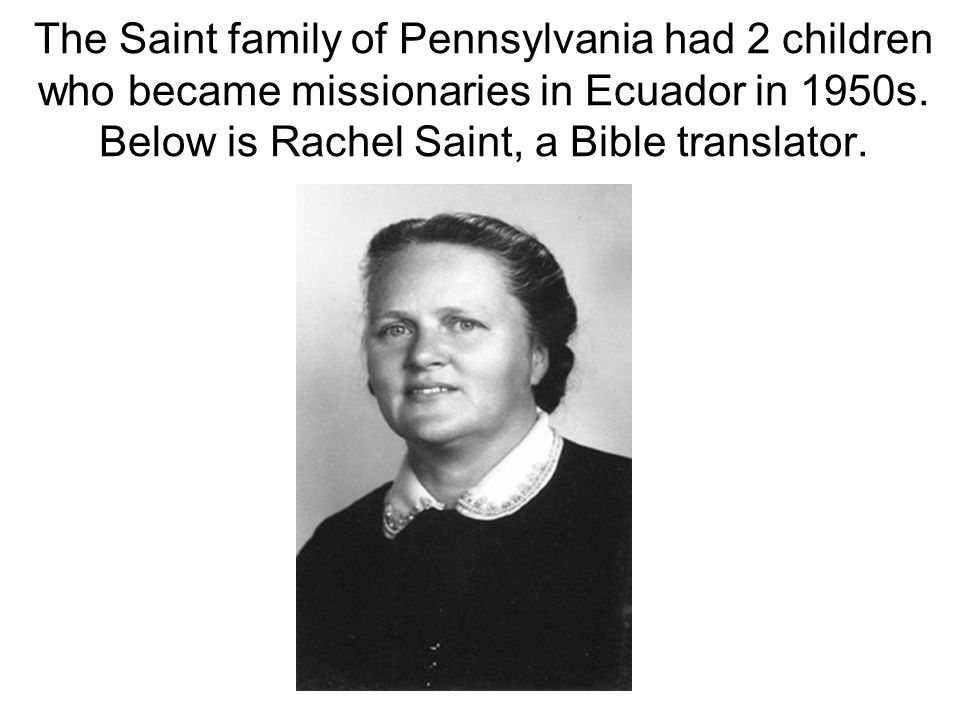 The Saint family of Pennsylvania had 2 children who became missionaries in Ecuador in 1950s.