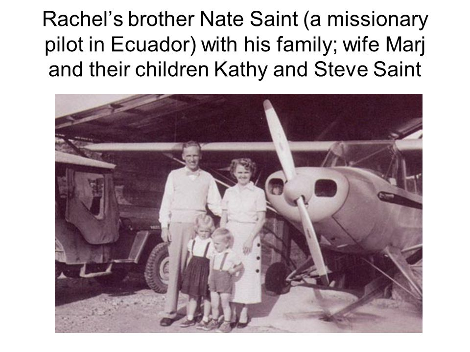 Rachel's brother Nate Saint (a missionary pilot in Ecuador) with his family; wife Marj and their children Kathy and Steve Saint