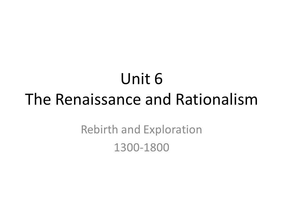 Unit 6 The Renaissance and Rationalism