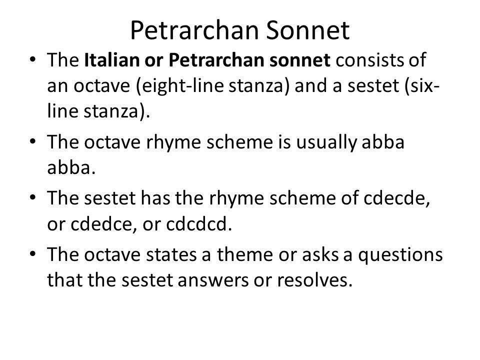 Petrarchan Sonnet The Italian or Petrarchan sonnet consists of an octave (eight-line stanza) and a sestet (six-line stanza).
