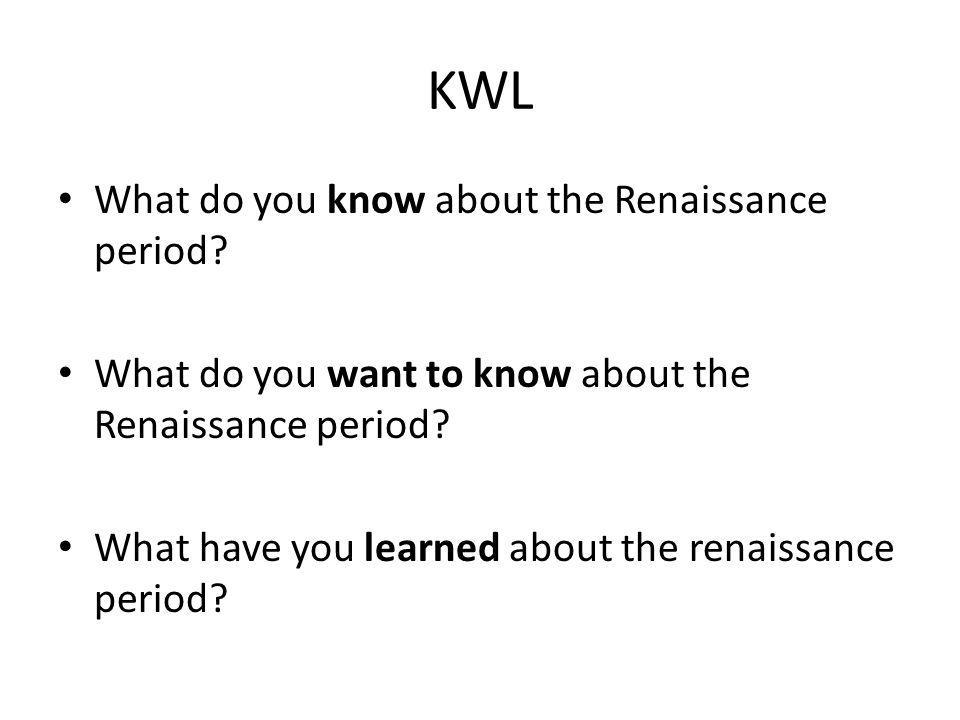 KWL What do you know about the Renaissance period