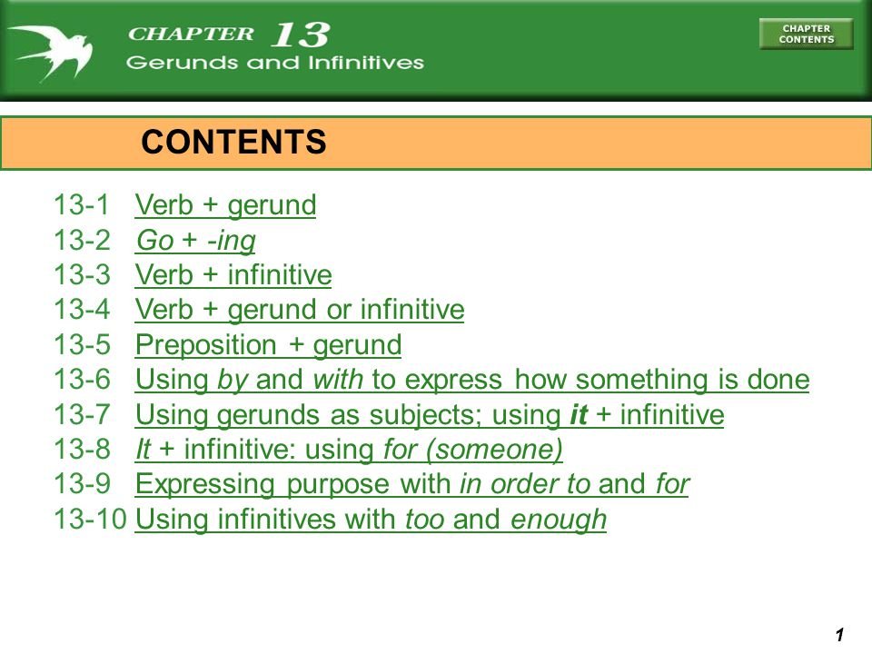 CONTENTS 13-1 Verb + gerund 13-2 Go + -ing 13-3 Verb + infinitive