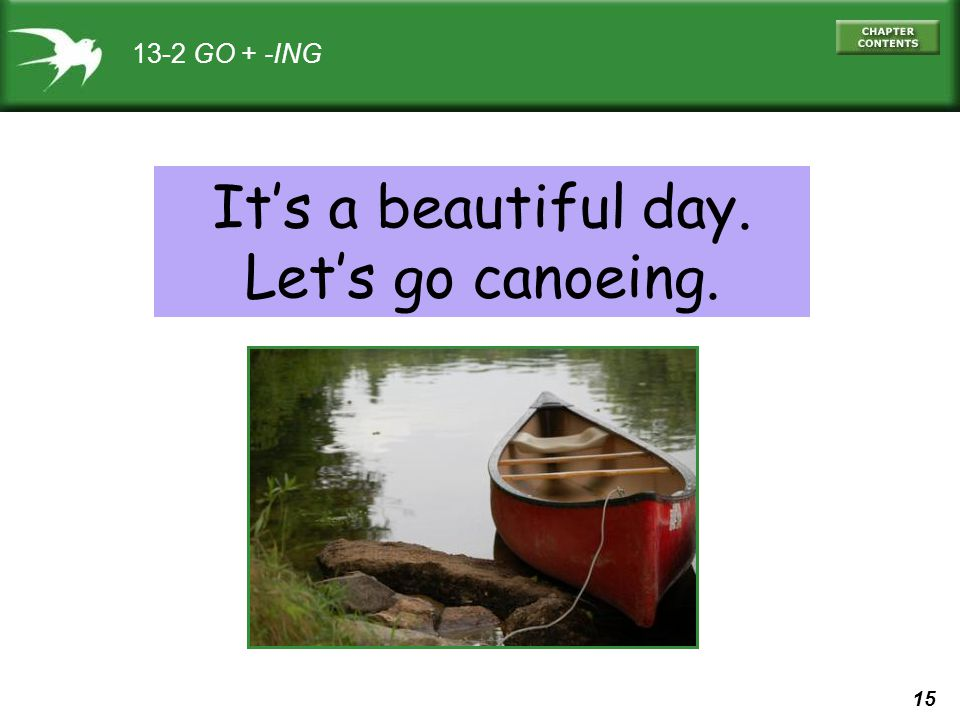 It's a beautiful day. Let's go canoeing.