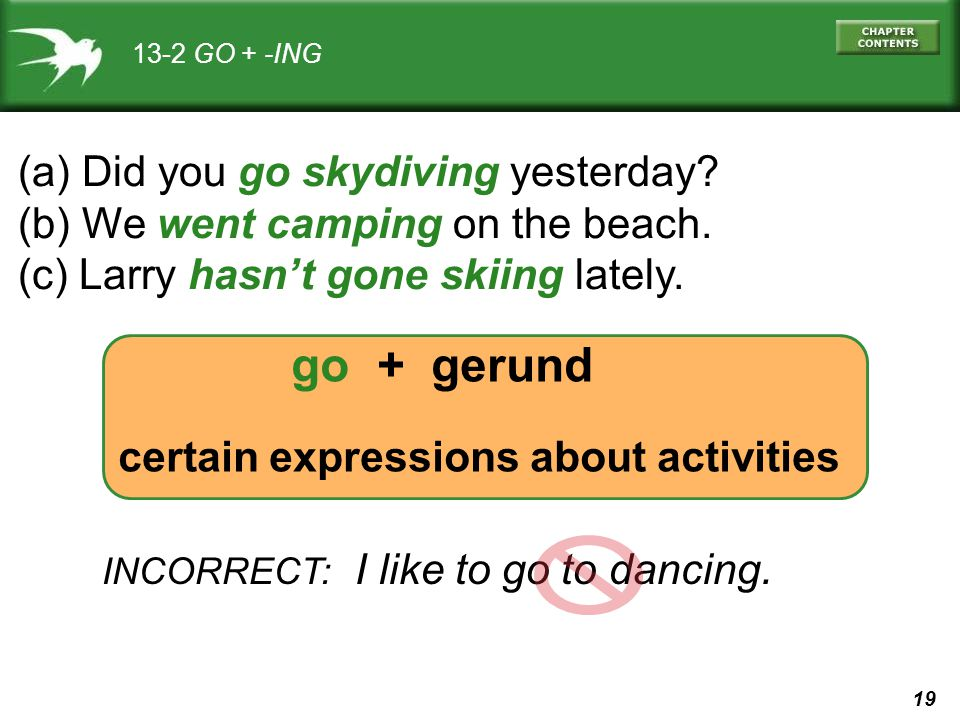 go + gerund (a) Did you go skydiving yesterday