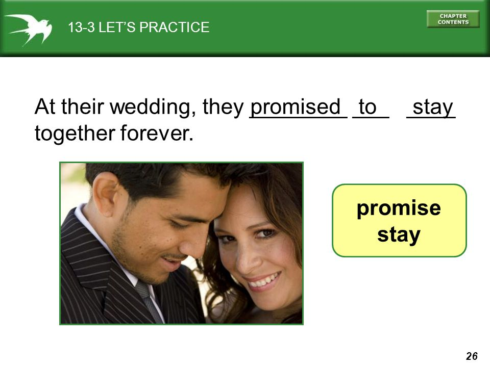 At their wedding, they ________ ___ ____ together forever. promised